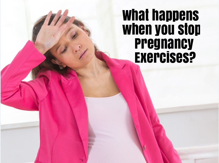 what happens when you stop pregnancy exercise